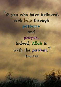 """""""...Verily Allah is with the patient."""" [Quran]"""