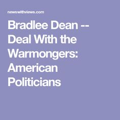 Bradlee Dean -- Deal With the Warmongers: American Politicians