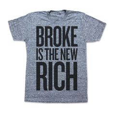 Broke Is The New Rich Tee, $24, now featured on Fab.