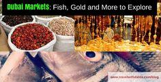 Dubai Markets: Fish, Gold and More to Explore | Dahla Travel