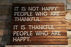 It's not happy people who are thankful; it's thankful people who are happy.