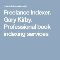 Freelance Indexer. Gary Kirby. Professional book indexing services Books, Libros, Book, Book Illustrations, Libri