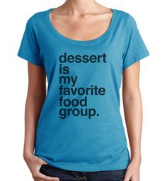 2267605d9 Women's Dessert is my Favorite Food Group Scoop Neck Shirt Hipster Funny  Foodie