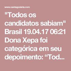 """""""Todos os candidatos sabiam""""  Brasil 19.04.17 06:21 Dona Xepa foi categórica em seu depoimento: """"Todos os candidatos sabiam dos valores exatos e de quanto era o pagamento"""". Isso vai ser útil nos julgamentos de Lula e Dilma Rousseff, os principais candidatos do casal feirante."""