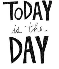 Make today an excellent day. Do it to it and get to it!