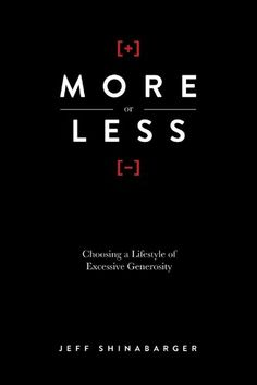 More or Less: Choosing a Lifestyle of Excessive Generosity - Kindle edition by Jeff Shinabarger. Religion & Spirituality Kindle eBooks @ Amazon.com.