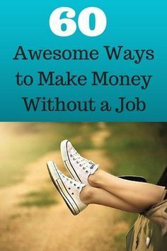 60 Awesome Ways To Make Money Without A Job