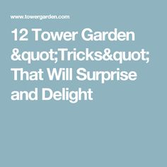 """12 Tower Garden """"Tricks"""" That Will Surprise and Delight"""