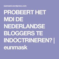 PROBEERT HET MDI DE NEDERLANDSE BLOGGERS TE INDOCTRINEREN? | eunmask