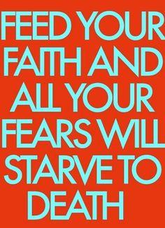 Faith is the opposite of fear. Feed your faith in Jesus Christ and fear of man, death, lack, etc. will automatically decreases. God and Jesus Christ Keep The Faith, Walk By Faith, Faith In God, True Faith, Strong Faith, Faith Bible, The Words, Cool Words, Great Quotes