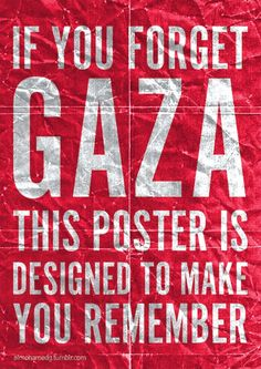If you Forget Gaza .. this is supposed to remind you ...