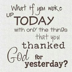 Thank god for everything hes blessed you with daily