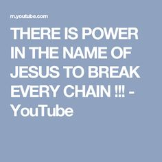 THERE IS POWER IN THE NAME OF JESUS TO BREAK EVERY CHAIN !!! - YouTube