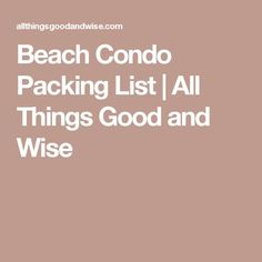 Beach Condo Packing List | All Things Good and Wise
