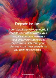 So true, I hear you, REALLY hear you. I feel your emotions thru unspoken words.so when you say you're not angry. Empath Traits, Intuitive Empath, Highly Sensitive Person, Sensitive People, Spiritual Awakening, Spiritual Quotes, Intuition, Empath Abilities, Psychic Abilities
