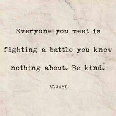 Iedereen strijdt zijn eigen strijd. Wees lief voor elkaar