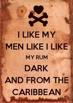 I LIKE MY MEN LIKE I LIKE MY RUM DARK AND FROM THE CARIBBEAN