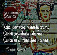 Kendi portremi resmediyorum.. Çünkü çoğunlukla yalnızım, çünkü en iyi tanıdığım insanım. - Frida Kahlo #sözler #anlamlısözler #güzelsözler #manalısözler #özlüsözler #alıntı #alıntılar #alıntıdır #alıntısözler Lyric Quotes, Lyrics, Cry Baby, Cool Words, Philosophy, Poems, Feelings, Movie Posters, Frida Kahlo