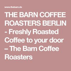 THE BARN COFFEE ROASTERS BERLIN - Freshly Roasted Coffee to your door                      – The Barn Coffee Roasters