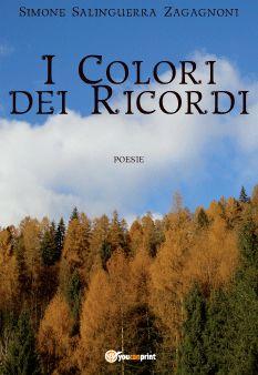 I colori dei ricordi di Simone Salinguerra Zagagnoni - Youcanprint Libreria - Poesia