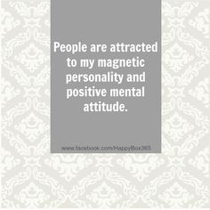 People are attracted to my magnetic personality and positive mental attitude.  #affirmations #quotes  For More Positive Affirmations & Quotes visit www.take-ten.com