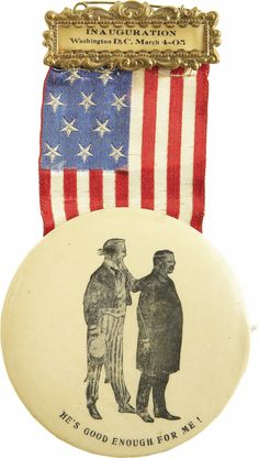 "Theodore Roosevelt: ""He's Good Enough For Me"" Inaugural Badge. This celluloid badge is - Available at 2007 November Grand Format. Rough Riders, Theodore Roosevelt, Not Good Enough, Washington Dc, Badge, Campaign, America, Usa, History"