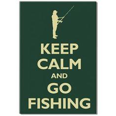 Keep Calm & Go Fishing for hotdad!! @Mike Tucker Johnson