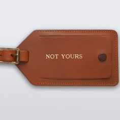 not yours. :) great luggage tag idea. could stamp onto a diy fabric one.