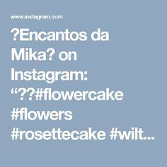 """🌷Encantos da Mika🌷 on Instagram: """"🌷✨#flowercake #flowers #rosettecake #wiltoncakes #encantosdamika #confeitariaartesanal #confeitariacomamor"""""""