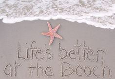 Life's Better At The Beach - For Shore!
