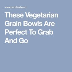 These Vegetarian Grain Bowls Are Perfect To Grab And Go