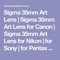 Sigma 35mm Art Lens | Sigma 35mm Art Lens for Canon | Sigma 35mm Art Lens for Nikon | for Sony | for Pentax Cameras Direct Australia