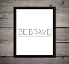 Be Brave  Motivational Print Instant by ThoughtWorksByAbby on Etsy