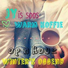 Jy is my warm koppie koffie! Afrikaanse Quotes, Tea Quotes, My World, Wish, Memes, Meme