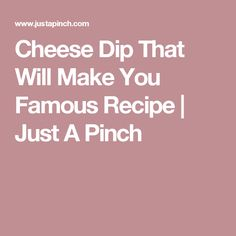 Cheese Dip That Will Make You Famous Recipe | Just A Pinch