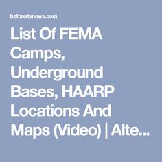List Of FEMA Camps, Underground Bases, HAARP Locations And Maps (Video) | Alternative