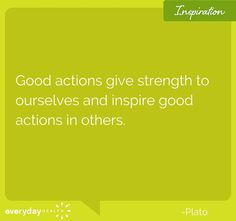 """""""Good actions ive strength to ourselves and inspire good actions in others"""" - Plato #platoquote #qotd #quoteoftheday #motivation #inspirationalquote #everydayhealth 