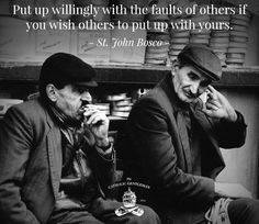 """""""Put up willingly with the faults of others if you wish others to put up with yours."""" Saint John Bosco // By The Catholic Gentleman // #patience"""