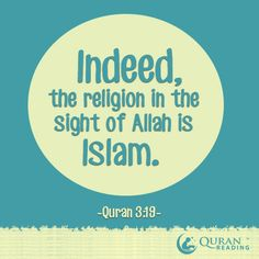 """Indeed, the religion in the sight of Allah is Islam."" (Quran 3:19) #Islam #Quran"