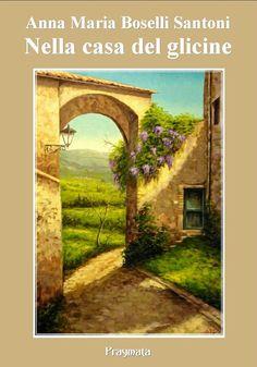 """""""Nella casa del glicine"""" di Anna Maria Boselli Santoni, recensione di Lorenzo Spurio"""