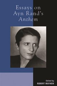 the philosophy of ayn rand in her literary work anthem Ayn rand is the philosopher darling of the libertarian party, beloved for her unflinching view that the individual is of utmost importance her objectivist philosophy called for people to pursue.