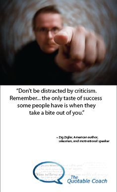 Does criticism turn you away from your goals? Who's voice is the strongest - the critics, or your own?  Read the full message here:  http://www.thequotablecoach.com/?p=2199
