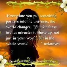 Every time you put something positive into the Universe, the world changes. Your kindness invites miracles to show up, not just in your world, but in the whole world. Via The Secret Society of Happy People #quotes #inspiration #motivation