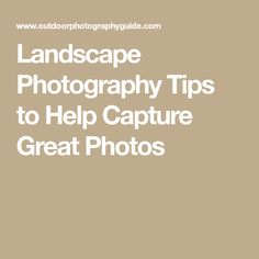 Landscape Photography Tips to Help Capture Great Photos