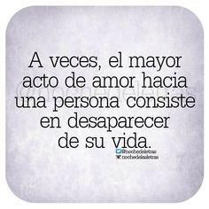 〽️A veces, el mayor acto de amor hacia una persona consiste en desaparecer de su vida.