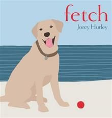 Fetch by Jorey Hurley. Lovely illustrations of dog playing at the beach