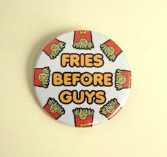 Fries before guys  button badge or magnet 1.5 Inch by PKPaperKitty, $1.50