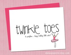 Little sister birthday card with ballerina...twinkle toes!