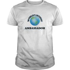 World's Sexiest Ambassador - The perfect shirt to show your passion for your favorite sport or hobby.
