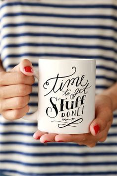 It's... Time to Get Stuff Done! - Ceramic - Dishwasher and Microwave safe - Double sided print - 11 oz or 15 oz - White, glossy Processing time: 2-6 business days + shipping time (Choose a quicker shi